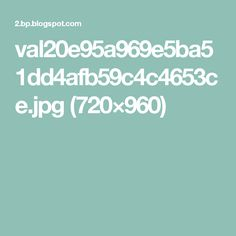 val20e95a969e5ba51dd4afb59c4c4653ce.jpg (720×960)