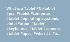 What is a Tablet PC #tablet #pcs, #tablet #computer, #tablet #operating #systems, #intel #atom, #tablet #keyboards, #tablet #cameras, #tablet #apps, #what #is #a #tablet #pc http://charlotte.remmont.com/what-is-a-tablet-pc-tablet-pcs-tablet-computer-tablet-operating-systems-intel-atom-tablet-keyboards-tablet-cameras-tablet-apps-what-is-a-tablet-pc/  What is a Tablet PC The tablet computer has made enormous strides in the last few years. Thanks to popular tablets like the iPad*, the thin…