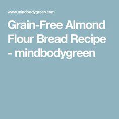 Grain-Free Almond Flour Bread Recipe - mindbodygreen