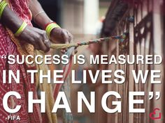 """Success is measured in the lives we change"""