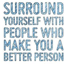 Surround yourself with people who make you a better person:} #HealthyLivingwithPlexus