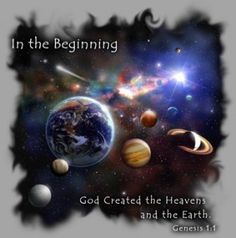 """In the beginning God created the heaven and the earth. Now the earth was formless and empty, darkness was over the surface of the deep, and the Spirit of God was hovering over the waters. And God said, """"Let there be light,"""" and there was light. God saw that the light was good, and he separated the light from the darkness. God called the light """"day,"""" and the darkness he called """"night."""" And there was evening, and there was morning—the first day. [ Genesis 1:1-5 NIV ]"""