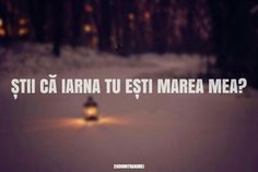 Stii ca iarna tu esti marea mea. My One And Only, Your Smile, Motto, Poems, Thoughts, Quotes, Life, Hearts, Quotations