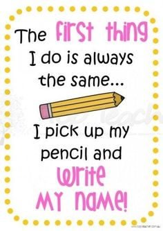 My students seem to remember to write their name only if we say this cute poem!   BGVJ
