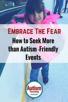 Embrace The Fear – How to Seek More than Autism-Friendly Events