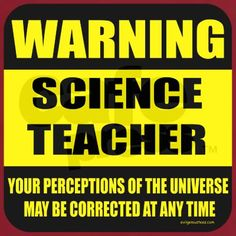 Funny teacher t-shirt with yellow and black warning / danger sign. Warning, science teacher, your pwecwptions of the universe may be corrected at any time! Funny back to school gift. Science Classroom, Teaching Science, Science Education, Education Major, Science Teacher Gifts, Singing Lessons, Singing Tips, Teacher Signs, Teacher Humor