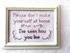 Don't Make Yourself At Home cross stitch, subversive PDF pattern, funny quote embroidery, snarky needlepoint, rude digital download