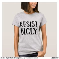 7c75496d4 Resist Bigly Anti Trump Resistance Apparel T-Shirt Anti Trump T Shirts,  Choose Life