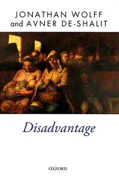 Disadvantage / Jonathan Wolff and Avner De-Shalit. ( Oxford University Press, 2013) / HM 1136 W82 / http://www.worldcat.org/title/disadvantage/oclc/951388527?page=citation