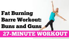 Full Length Fat Burning Barre Workout for Total Body Sculpting: 27-Minute Buns and Guns Workout - YouTube