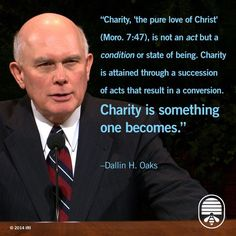 Charity is the Pure Love of Christ. Charity is something one becomes. -Dallin H. Lds Memes, Lds Quotes, Religious Quotes, Spiritual Quotes, Great Quotes, Quotes To Live By, Prophet Quotes, Gospel Quotes, Spiritual Guidance
