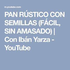 PAN RÚSTICO CON SEMILLAS (FÁCIL, SIN AMASADO) | Con Ibán Yarza - YouTube