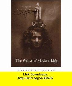 The Writer of Modern Life Essays on Charles Baudelaire (9780674022874) Walter Benjamin, Michael W. Jennings, Howard Eiland, Edmund Jephcott, Rodney Livingstone, Harry Zohn , ISBN-10: 0674022874  , ISBN-13: 978-0674022874 ,  , tutorials , pdf , ebook , torrent , downloads , rapidshare , filesonic , hotfile , megaupload , fileserve