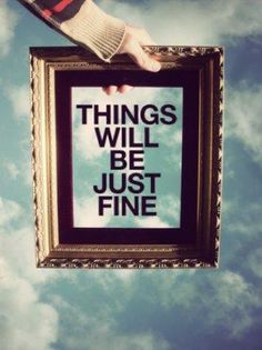 Things Will Be Just Fine