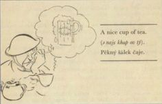 "A nice cup of tea. Facetious picture from book ""Soldiers, learn English! Basic grammar and practical conversation"", published for Czechoslovak soldiers in Great Britain. Source: Fencl Vilém & Říha Martin ""Československá armáda ve Velké Británii / Encyclopedia of uniforms of Czechoslovakia""."