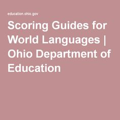 Scoring Guides for World Languages | Ohio Department of Education.  Brilliant and connected to ACTFL terms