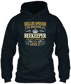 Skilled enough to become a Beekeeper. Crazy enough to Love it. The ideal gift for bee lovers. beekeeper hoodie available in 3 colours. #ad #bee #beekeeper #hoodie