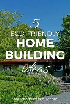5 Eco Friendly Home Building Ideas