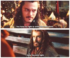 I have the *only* right. // *cough* Smaug *cough* it's his home too *cough* sort of. And, technically, Mr. Thorin Oakenshield, some of that there gold doesn't belong to you, does it? (Okay, I know they're talking about the Mountain, not the gold.)