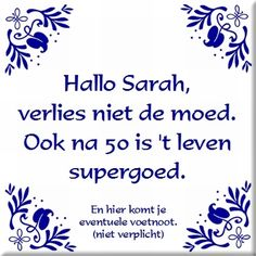 Hallo Sarah, verlies niet de moed. Ook na 50 is het.... Mom Birthday, Birthday Wishes, Holland, Abraham And Sarah, Wish Quotes, 50 Years Old, Emoticon, Inspirational Quotes, Positivity