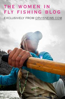 The Women in Fly Fishing Blog - Exclusively from Orvisnews.com.