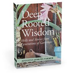 Deep-Rooted Wisdom: Skills and Stories from Generations of Gardeners from Timber Press