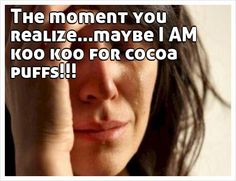 The moment you realize.maybe I AM koo koo for cocoa puffs! The Moment You Realize, In This Moment, Funny Images, Funny Pictures, Jiu Jitsu Techniques, Pack List, Cocoa Puffs, You Funny