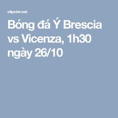 Bóng đá Ý Brescia vs Vicenza, 1h30 ngày 26/10