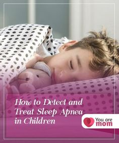 How to Detect and Treat Sleep Apnea in Children   Sleeping well is fundamental for children to be healthy. Learn how to detect and treat sleep apnea in children in this article. What Causes Sleep Apnea, Cure For Sleep Apnea, Sleep Apnea Treatment, Sleep Apnea Remedies, Snoring Remedies, Sleep Apnea In Children, Kids Sleep, Central Sleep Apnea, Sleep Center