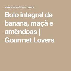 Bolo integral de banana, maçã e amêndoas   Gourmet Lovers