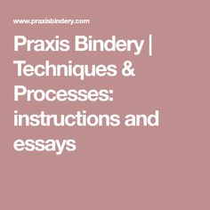 Praxis Bindery | Techniques & Processes: instructions and essays