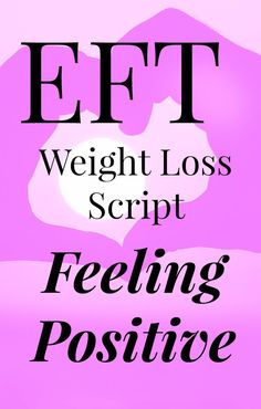EFT weight loss script - This script is designed to give you a really positive boost. EFT (Emotional Freedom techniques) works on the energy flow helping to shift energy blocks that serve to keep us overweight and feeling negative about our body. This Script will help yo shift any blocks.