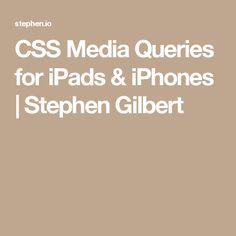 CSS Media Queries for iPads & iPhones | Stephen Gilbert