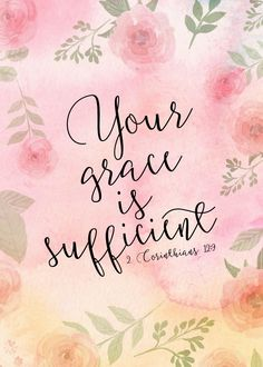 "Your grace is sufficient - 2 Corinthians 12:9 God is with you every step of the way. And when a trial threatens to overwhelm you, remember His promise: ""My grace is all you need. My power works best in weakness."" The Lord is a faithful friend, sustaining you. Let this bible verse print be a beautiful reminder your grace is sufficient. #yourgraceissufficient"