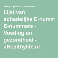 Lijst van schadelijke E-nummers - Voeding en gezondheid - aHealthylife.nl…