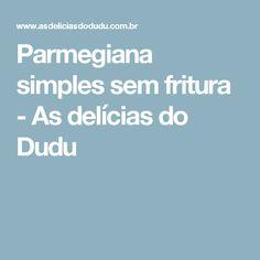 Parmegiana simples sem fritura - As delícias do Dudu