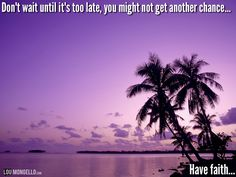 Don't wait until it's too late. You might not get another chance...