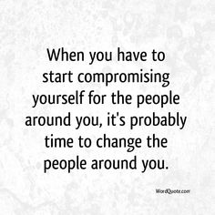 When you have to start compromising yourself | Word Quote | Famous Quotes