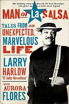 Larry Harlow: Man of La Salsa : Tales from an Unexpected, Marvelous Life Music For Kids, Good Music, Salsa Musica, Puerto Rican Culture, Latin Music, Music Icon, Larry, Growing Up, My Love