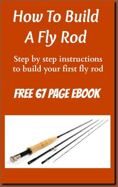 Fly Rod Building  Get a free 67 page ebook with step by step instructions how to build a fly rod.  Enter email and the book will be sent.