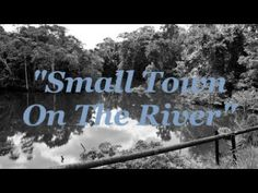 """""""Small Town On The River"""" written by Mr Morrissey (arr R on Talley)  10 ..."""