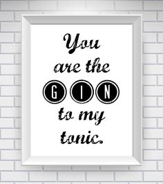 you are the gin to my tonic love quote print art print Quotes Ginger Ale Gin, Motto, Gin Quotes, Christmas Card Sayings, Gin Brands, Gin Lovers, Inspirational Words Of Wisdom, Framed Quotes, Gin And Tonic