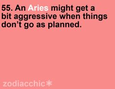 only a bit? i may be a stereotypical aries but this is one of my biggest character flaws.