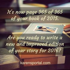 The end of the year is here. Did you do what you wanted to do? Did you make the money you wanted to make? Did you reach the goals you wanted to reach? Are you ready to write a whole and improved edition for 2016?