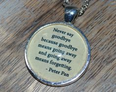 Handcrafted Peter Pan Quote Never say goodbye ... picture pendant necklace - silver setting