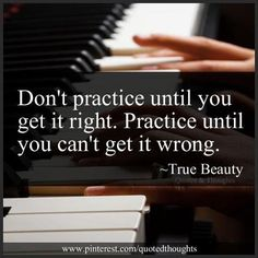 Practice Until you can't get it wrong!