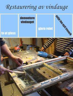 Ikkje kast gamle vindauga! Ta vare på dei, puss dei opp! Reduce Reuse, Restoration, Glass, Refurbishment, Drinkware, Yuri