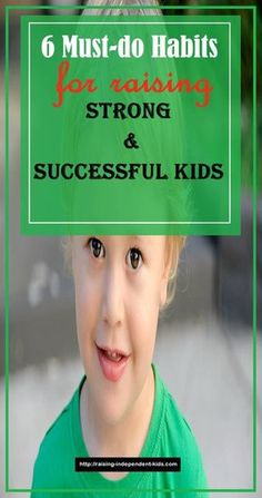 6 Must-do Habits For Raising Strong and Successful Kids -