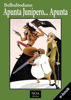 belbaltodano.blogspot.com  @belbaltodano  #cuentos  #novelas   #belbaltodano Apunta Junípero... Apunta