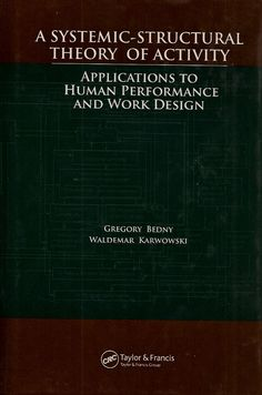 BENDY, Gregory; KARWOWSKI, Waldemar. A systemic-structural theory of activity: applications to human performance and work design. Boca Raton: CRC - Taylor & Francis, 2007. 526 p. Inclui bibliografia e índice; il.; 24x16x2cm. ISBN 0849397642.  Palavras-chave: ENGENHARIA HUMANA; TEORIA PSICOLOGICA; CIENCIA COGNITIVA; TRABALHO/Aspectos psicológicos.  CDU 65.015.11 / B459s / 2007